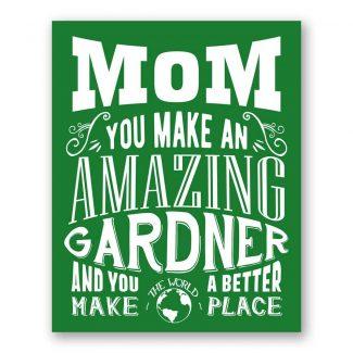 Mom You Make An Amazing Gardner