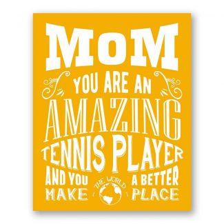 Mom You Make An Amazing Tennis